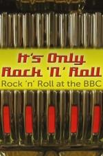 It's Only Rock 'n' Roll: Rock 'n' Roll At The Bbc