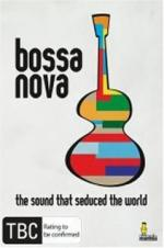 Bossa Nova - The Sound That Seduced The World
