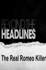 Beyond The Headlines: The Real Romeo Killer